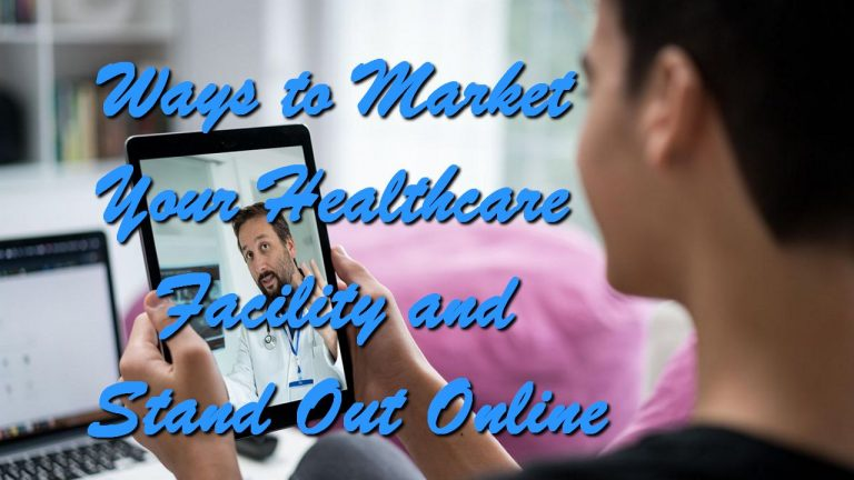 Ways to Market Your Healthcare Facility and Stand Out Online