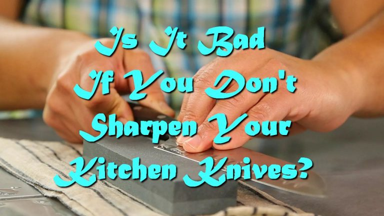 Is It Bad If You Don't Sharpen Your Kitchen Knives?