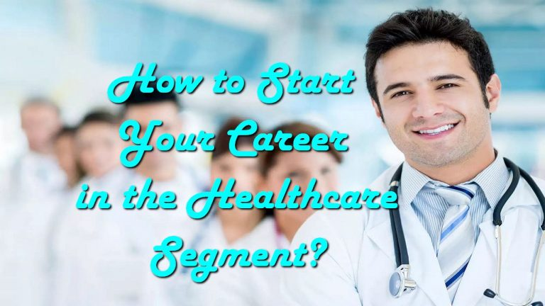 How to Start Your Career in the Healthcare Segment?
